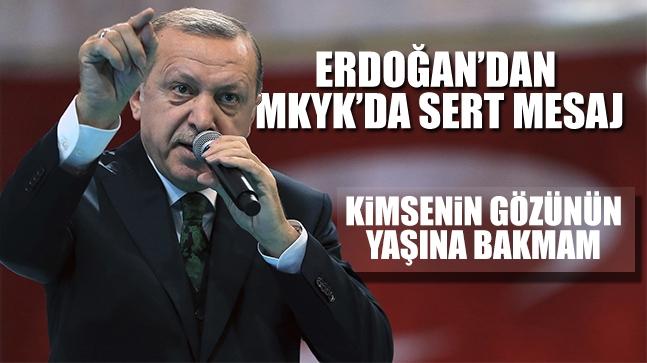 Erdoğan'dan Mkyk'da Sert Mesaj; Kimsenin Gözünün Yaşına Bakmam