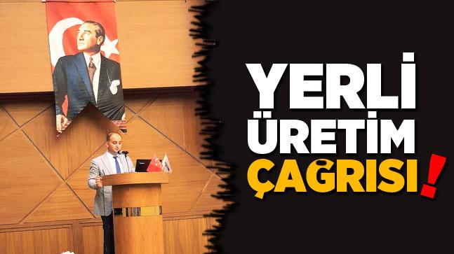 YERLİ ÜRETİM çağrısı!