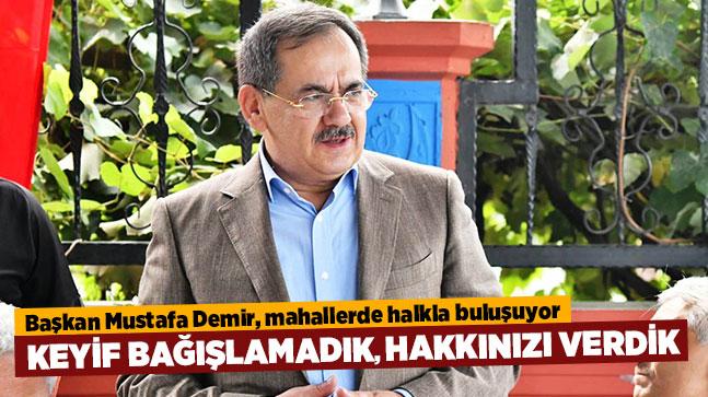 Başkan Mustafa Demir, mahallerde halkla buluşuyor