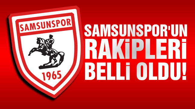 Samsunspor'un Rakipleri Belli Oldu!