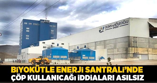 Biyokütle Enerji Santrali'nde çöp kullanıcağı iddiaları asılsız
