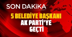 Son dakika: 5 belediye başkanı Ak Parti'ye Geçti