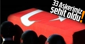 33 Askerimiz şehit oldu!
