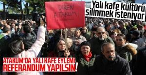 Atakum'da Yalı Kafe eylemi: Referandum yapılsın!