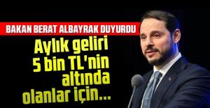 Bakan Berat Albayrak duyurdu: Aylık geliri 5 bin TL'nin altında olanlar için...