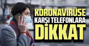 Koronavirüse karşı telefonlara dikkat