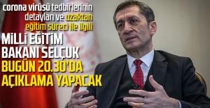 Milli Eğitim Bakanı Selçuk bugün 20.30'da açıklama yapacak