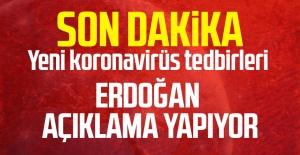 Cumhurbaşkanı Erdoğan yeni alınan koronavirüs tedbirlerini açıkladı!..