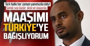 'Türk halkı her zaman yanımızda oldu! Şimdi sıra bizde' dedi ve duyurdu: Maaşımı Türkiye'ye bağışlıyorum