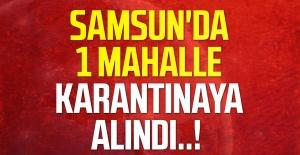 Samsun'da 1 mahalle karantinaya alındı..!