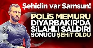 Samsunlu Polis Memuru Atakan Arslan Diyarbakır'da Silahlı Saldırı Sonucu Şehit Oldu