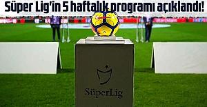 Süper Lig'in 5 haftalık programı açıklandı