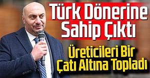 Türk Dönerine Sahip Çıktı, Üreticileri Bir Çatı Altına Topladı