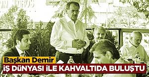 Başkan Demir, iş dünyası ile kahvaltıda...