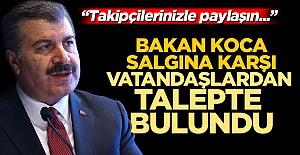 Sağlık Bakanı Fahrettin Koca koronavirüse karşı vatandaşlardan talepte bulundu: Takipçilerinizle paylaşın...