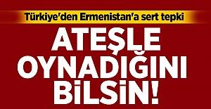 Türkiye'den sert tepki: Ateşle oynadığını bilsin!