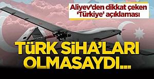 Aliyev'den dikkat çeken 'Türkiye' açıklaması: Türk SİHA'ları olmasaydı...