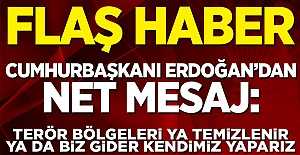 Cumhurbaşkanı Erdoğan: Terör bölgeleri ya temizlenir ya da biz gider kendimiz yaparız