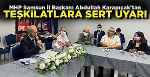 MHP Samsun İl Başkanı Abdullah Karapıçak'tan teşkilatlara sert uyarı