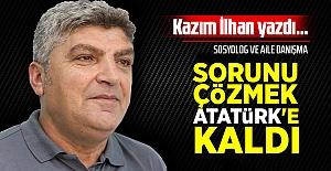 Sorunu çözmek Atatürk'e kaldı…