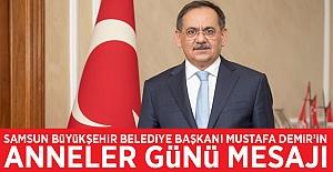 Samsun Büyükşehir Belediye Başkanı Mustafa Demir'in  Anneler Günü Mesajı