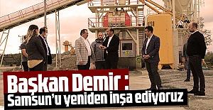 Başkan Demir : Samsun'u yeniden inşa...