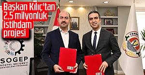 Başkan Kılıç'tan 2,5 milyonluk istihdam projesi