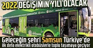 Geleceğin şehri Samsun Türkiye'de ilk defa elektrikli otobüslerle toplu taşımaya geçiyor