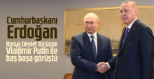 Cumhurbaşkanı Erdoğan, Rusya Devlet Başkanı Putin ile baş başa görüştü